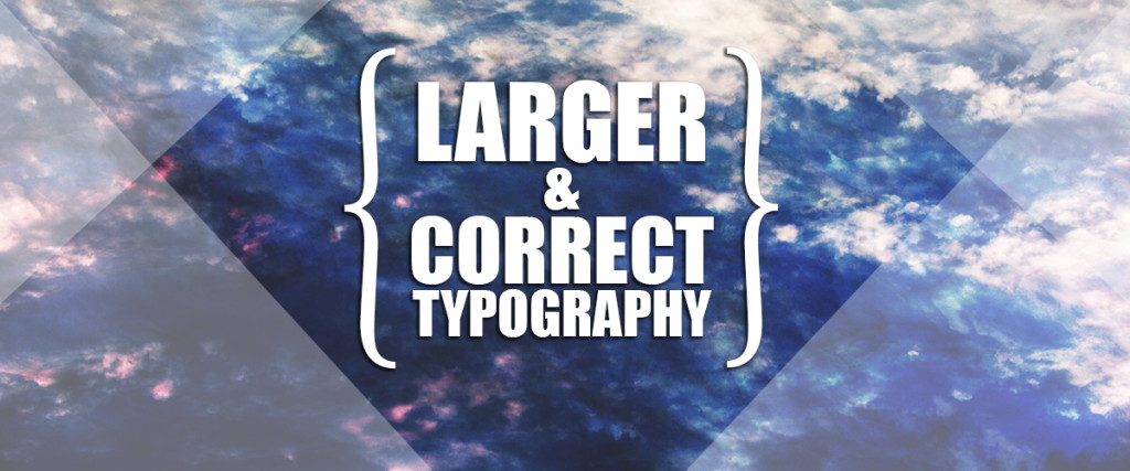Large and correct typography